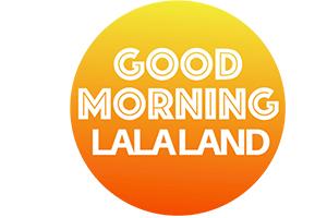 Good Morning LaLa Land